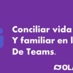 Conciliar vida laboral y familiar en la app de Microsoft Teams
